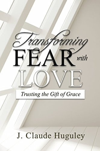 Transforming Fear with Love: Trusting the Gift of Grace