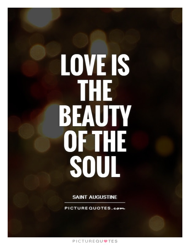 Love Is The Beauty Of The Soul Picture Quotes