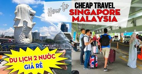 DU LỊCH SINGAPORE MALAYSIA Giá Rẻ Tự Túc ▶ Bí quyết Du lịch Bụi bạn cần biết!
