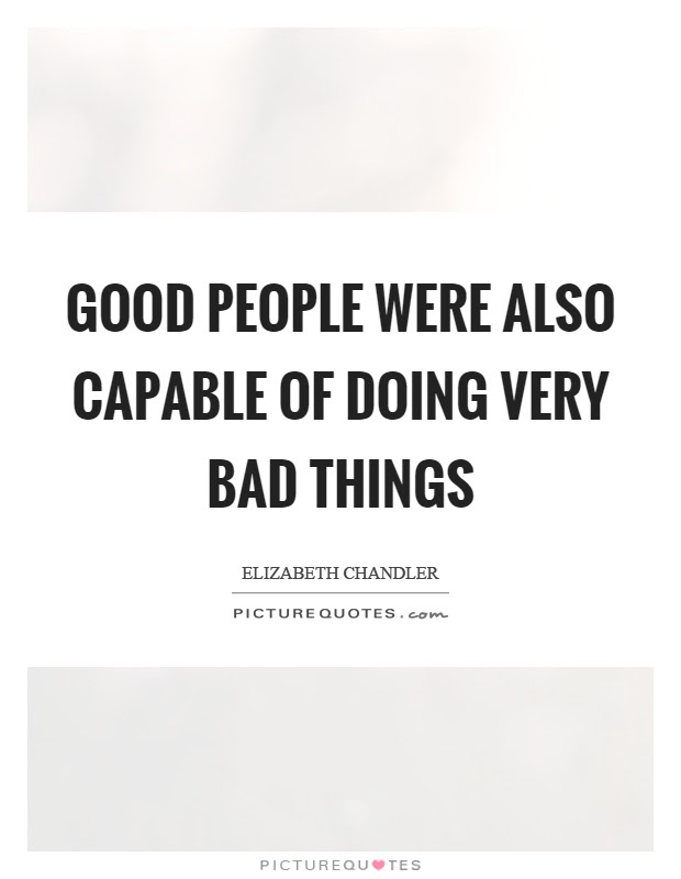 Good People Were Also Capable Of Doing Very Bad Things Picture Quotes