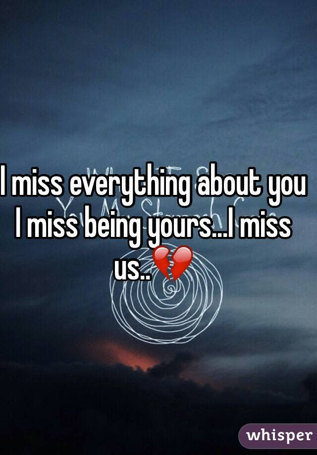 I Miss Everything About You I Miss Being Yoursi Miss Us