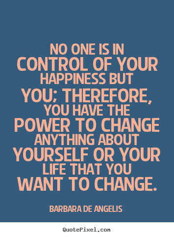 Life Quotes No One Is In Control Of Your Happiness But You