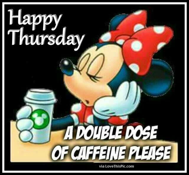 Happy Thursday Good Morning A Double Dose Of Caffeine Please