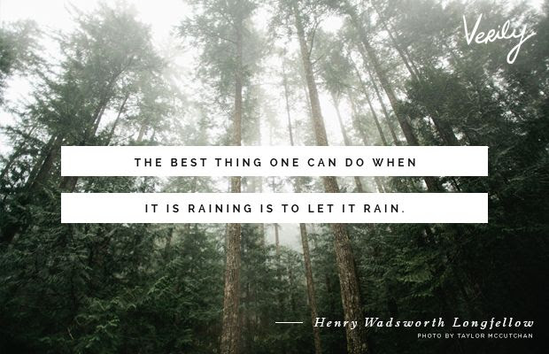 The best thing one can do when it is raining is to let it rain. - Henry Wadsworth #verilydailydose #letitrain