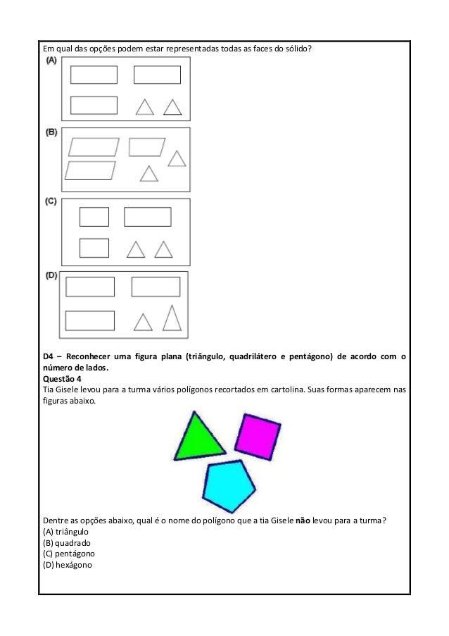 Em qual das opções podem estar representadas todas as faces do sólido? D4 – Reconhecer uma figura plana (triângulo, quadri...