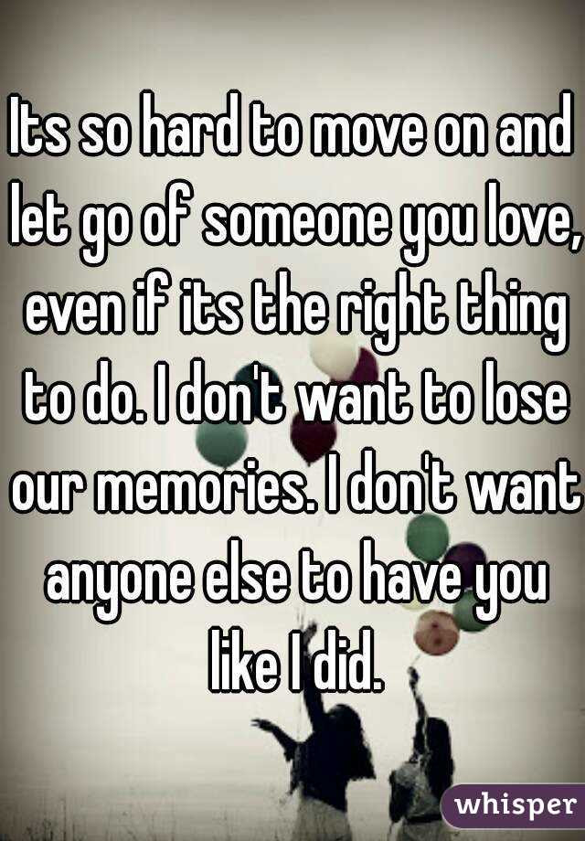 Its So Hard To Move On And Let Go Of Someone You Love Even If Its