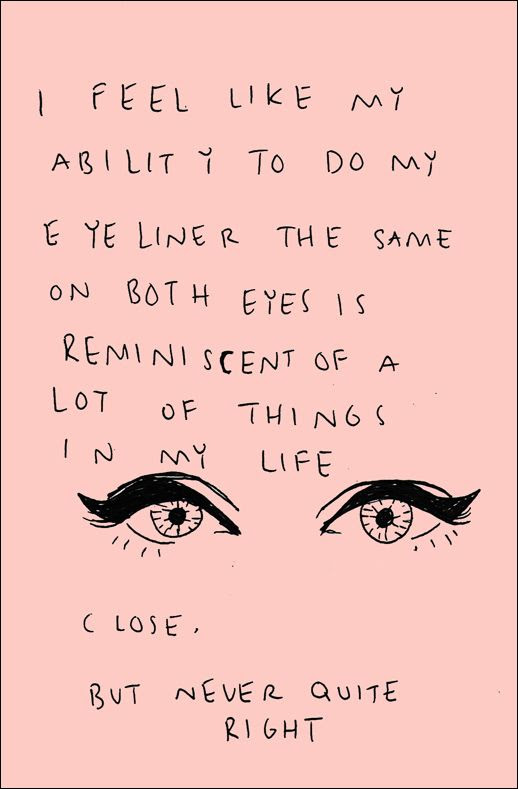 LE FASHION BLOG BEAUTY POST EYELINER QUOTE ILLUSTRATION VIA VITA EST QUASI VINUM SPECULUM TUMBLR I FEEL LIKE MY ABILITY TO DO MY EYELINER THE SAME ON BOTH EYE IS REMINISCENT OF A LOT THINGS IN MY LIFE CLOSE BUT NEVER QUITE RIGHT FUNNY BEAUTY QUOTE WORDS CAT EYE LINER BEAUTY ART DRAWING photo LEFASHIONBLOGBEAUTYPOSTEYELINERQUOTEILLUSTRATIONVIAVITAESTQUASIVINUMSPECULUMTUMBLR.jpg