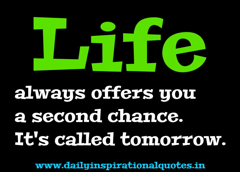 Life Always Offers You A Second Chance It S Called Tomorrow