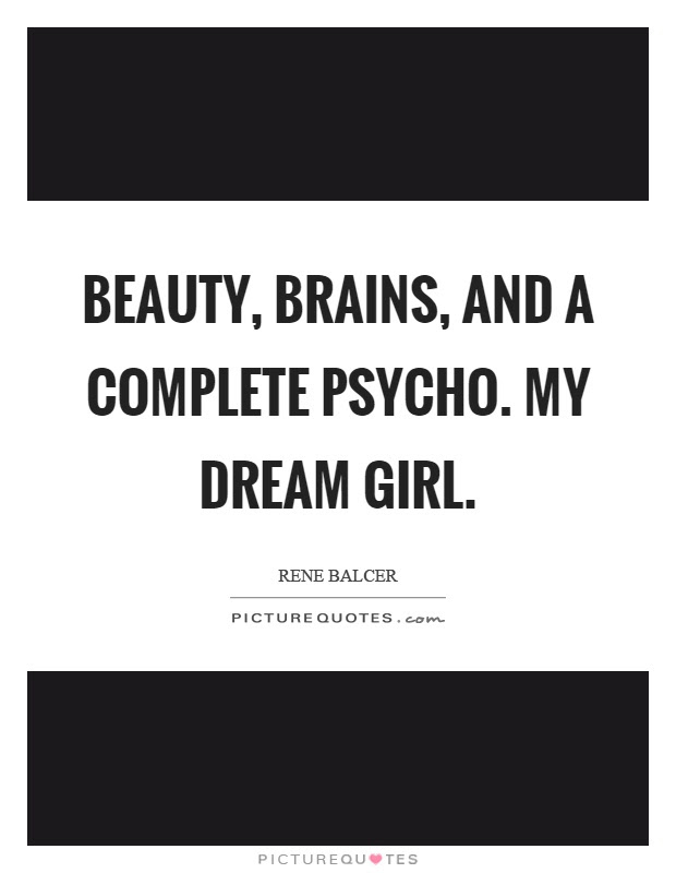 Beauty Brains And A Complete Psycho My Dream Girl Picture Quotes