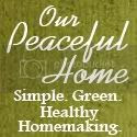 Our Peaceful Home - Simple. Green. Healthy Homemaking.
