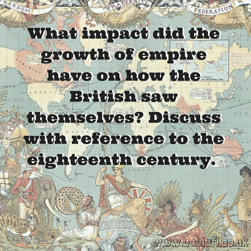 What impact did the growth of empire have on how the British saw themselves? Discuss with reference to the eighteenth century.