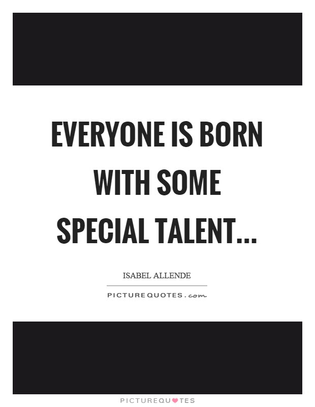 Everyone Is Born With Some Special Talent Picture Quotes