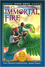 The Immortal Fire (Cronus Chronicles Series #3) by Anne Ursu: Book Cover