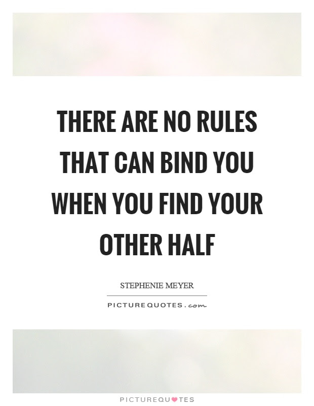 There Are No Rules That Can Bind You When You Find Your Other