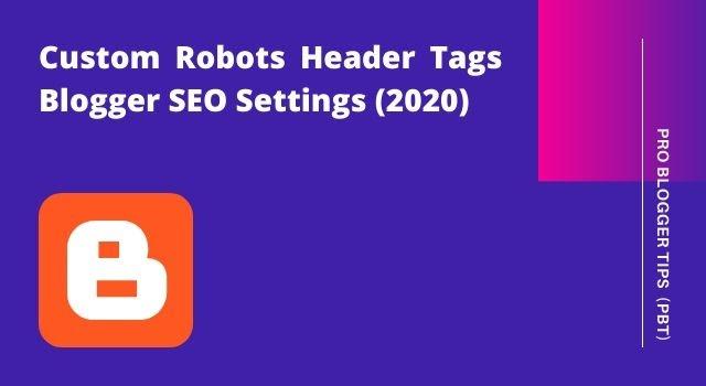 Custom Robots Header Tags Blogger SEO Settings (2020) - PBT