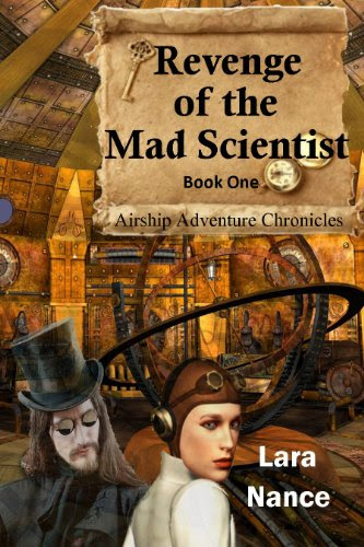 Revenge of the Mad Scientist (Book One: Airship Adventure Chronicles) by Lara Nance