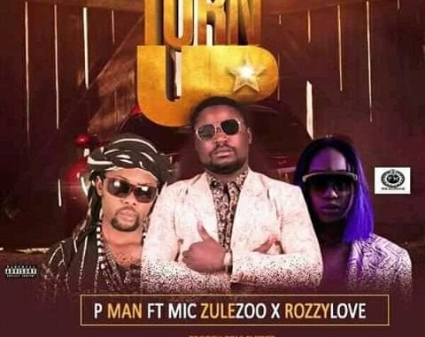 MUSIC: P Man Ft. Mic Zulezoo x RozzyLove – Turn up