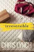 Title: Irreversible, Author: Chris Lynch