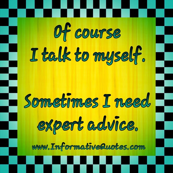 Talk To Yourself To Get Expert Advice Informative Quotes