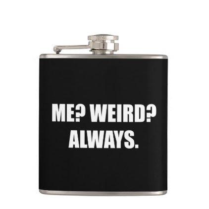 Me Weird Always Hip Flask