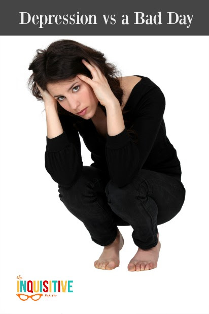 Depression vs a Bad Day - The Inquisitive Mom