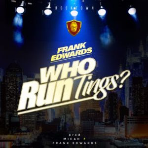 Download Music Mp3:- Frank Edwards – Who Run Tings?