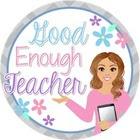 Good Enough Teacher