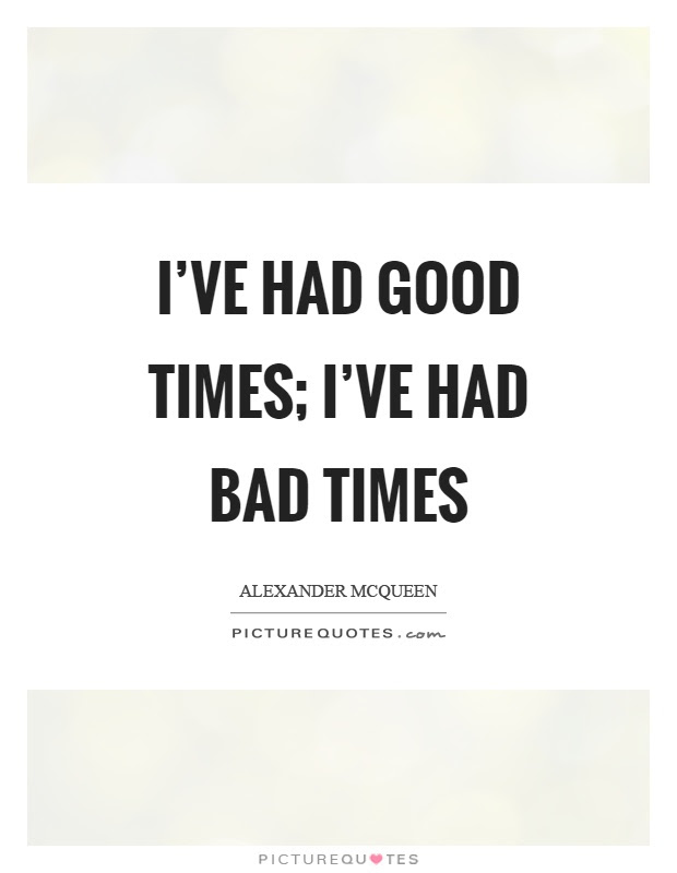 Ive Had Good Times Ive Had Bad Times Picture Quotes