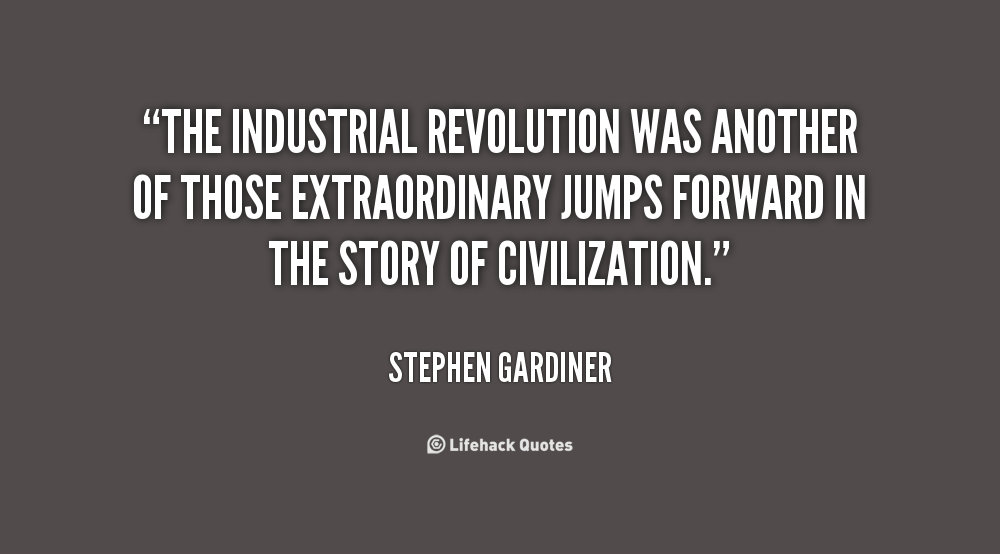 Quotes About Industrial Revolution 87 Quotes