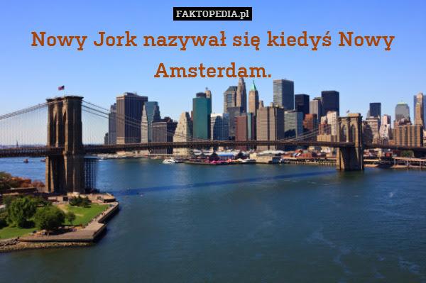 Nowy Jork nazywał się kiedyś Nowy – Nowy Jork nazywał się kiedyś Nowy Amsterdam.