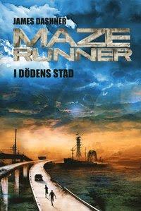 Maze runner. I dödens stad (inbunden)