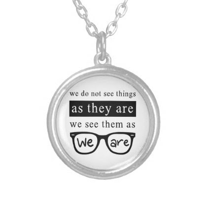We Do Not See Things As They Are Silver Plated Necklace
