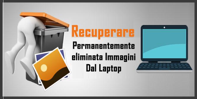 Come A Recupera Le Immagini Cancellate Definitivamente Da Laptop