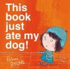 This Book Just Ate My Dog! - Richard Byrne