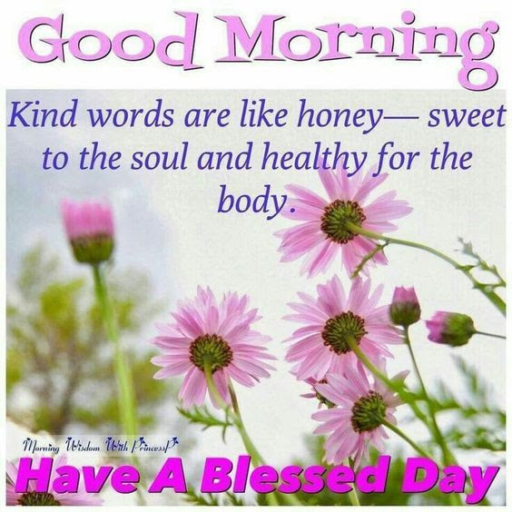 Kind Words Are Like Honey Good Morning Have A Blessed Day Pictures