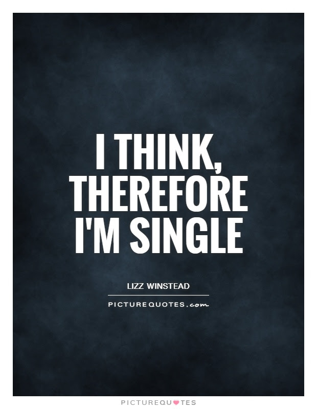 I Think Therefore Im Single Picture Quotes