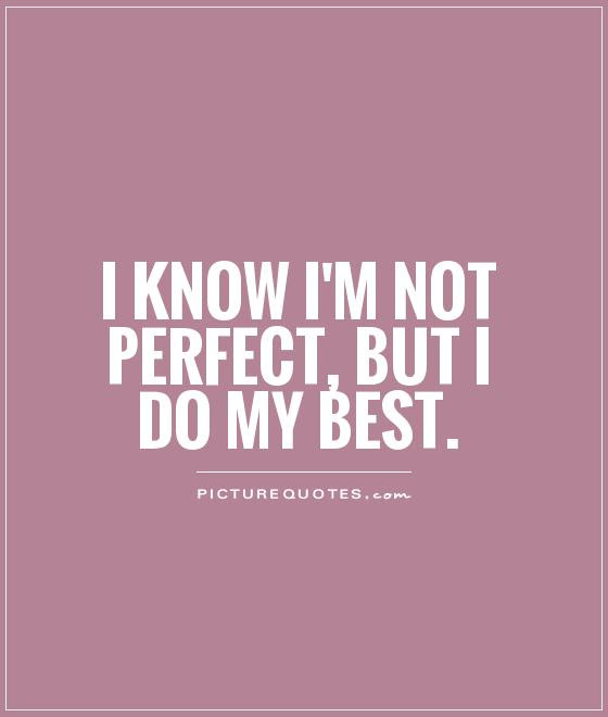 Not Perfect Quotes Sayings Not Perfect Picture Quotes