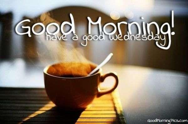 Good Morning Have A Good Wednesday Goodmorningpicscom