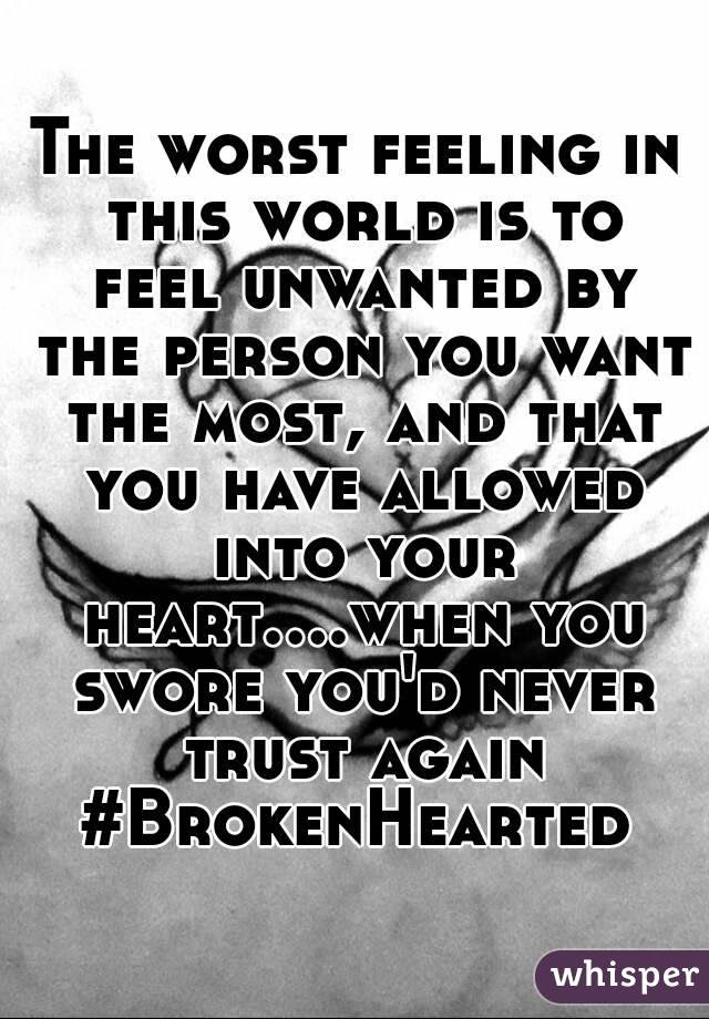 The Worst Feeling In This World Is To Feel Unwanted By The Person