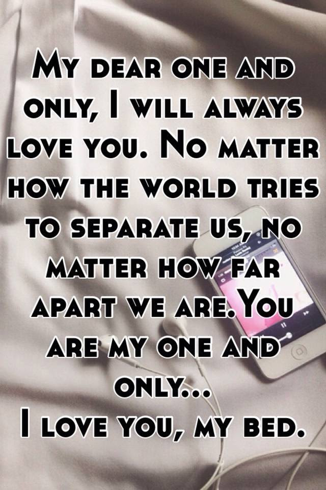 My Dear One And Only I Will Always Love You No Matter How The