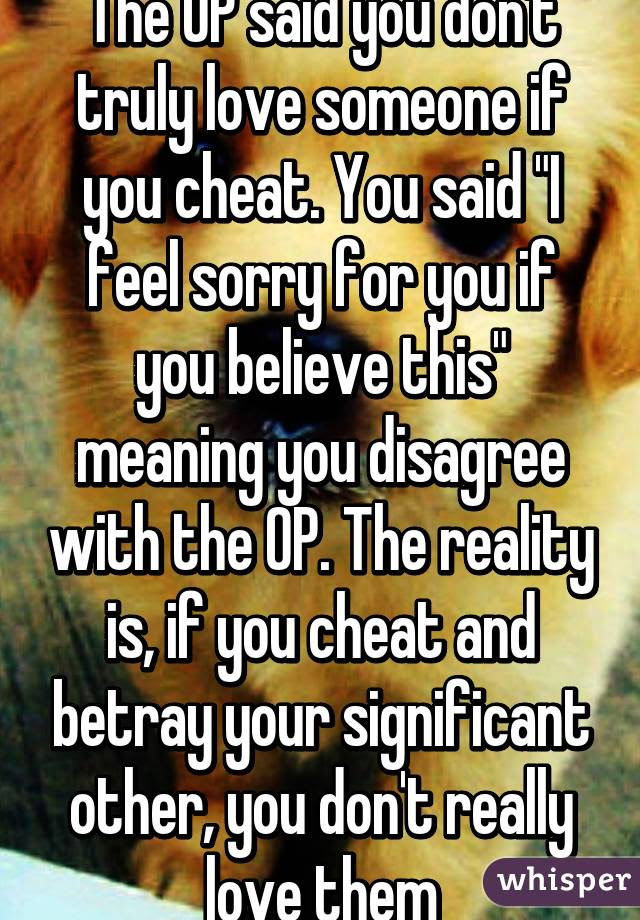 The Op Said You Dont Truly Love Someone If You Cheat You Said I