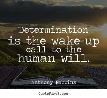 Inspirational Quotes Determination Is The Wake Up Call To The