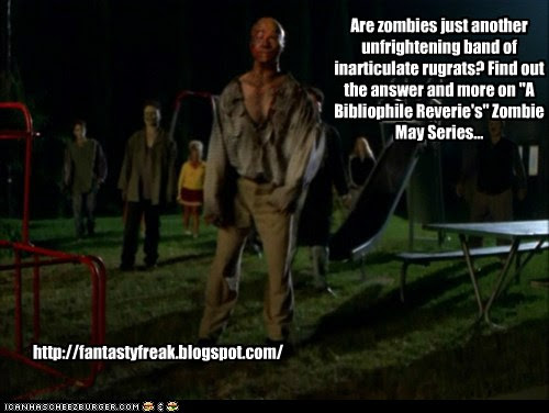 """Are zombies just another unfrightening band of inarticulate rugrats? Find out the answer and more on """"A Bibliophile Reverie's"""" Zombie May Series..."""
