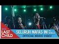 Lirik Lagu Last Child Feat Giselle – Seluruh Nafas Ini
