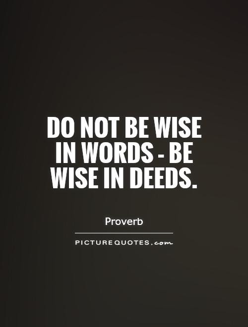Do Not Be Wise In Words Be Wise In Deeds Picture Quotes
