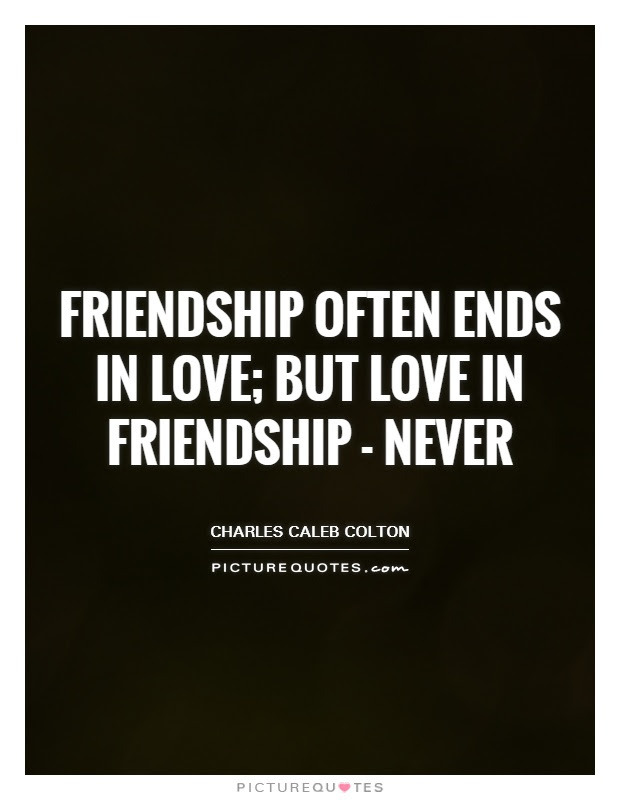 Friendship Often Ends In Love But Love In Friendship Never Picture Quotes