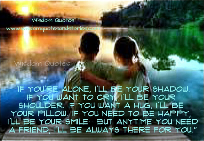 Need A Friend Ill Be Always There For You Wisdom Quotes Stories