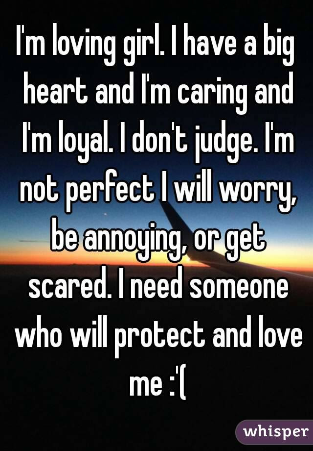 Im Loving Girl I Have A Big Heart And Im Caring And Im Loyal I