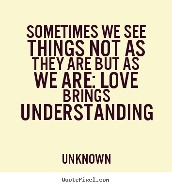 Love Quotes Sometimes We See Things Not As They Are But As We Are