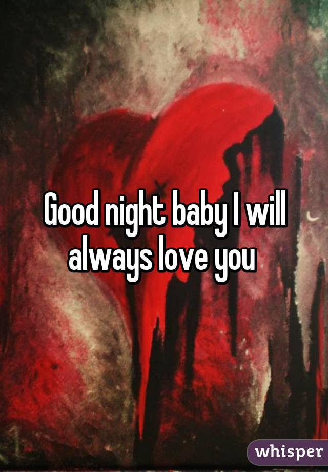 Good Night Baby I Will Always Love You